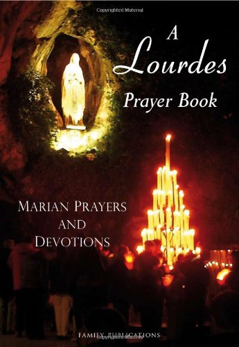 A Lourdes Prayer Book: Marian Prayers and: Philippe Lefebvre