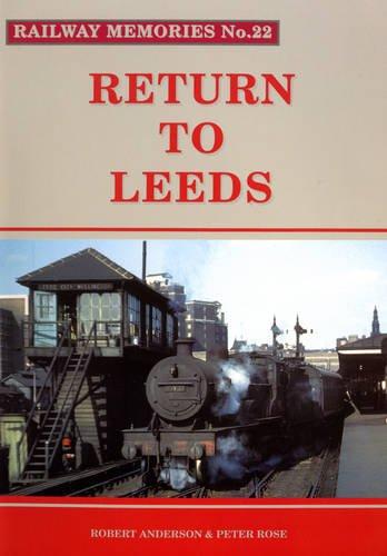 Return to Leeds (Railway Memories): Anderson, Robert; Rose, Peter J.
