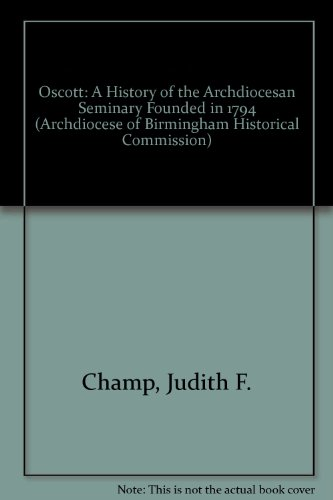 9781871269024: Oscott: A History of the Archdiocesan Seminary Founded in 1794 (Archdiocese of Birmingham Historical Commission)