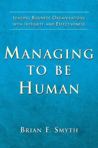 9781871305456: Managing to Be Human: Leading Business Organisations with Integrity and Effectiveness
