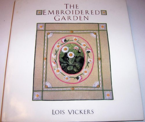 The Embroidered Garden: Vickers, Lois; Zandt, Eleanor Van