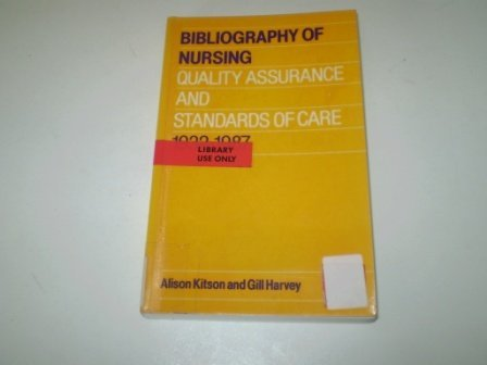Bibliography of Nursing Quality Assurance and Standards of Care 1932-1987: Kitson, Alison; Harvey, ...
