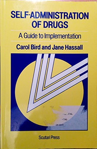 Self-administration of Drugs: A Guide to Implementation: Carol Bird, John
