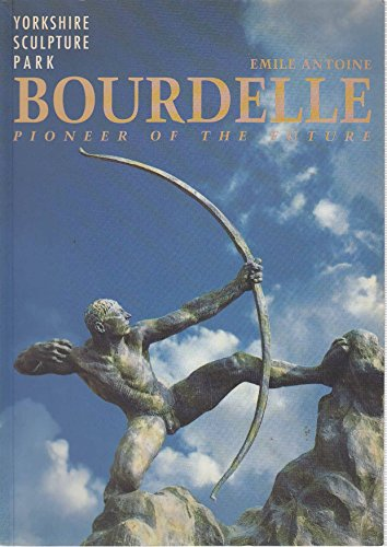 9781871480030: Emile Antoine Bourdelle: Pioneer of the Future