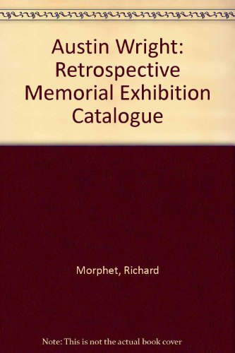 Austin Wright: Retrospective Memorial Exhibition Catalogue (9781871480245) by Richard Morphet; Peter Murray
