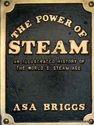 THE POWER OF STEAM: AN ILLUSTRATED HISTORY: Briggs, Asa.