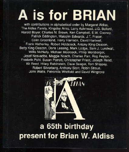 9781871503050: A is for Brian: A 65th Birthday Present for Brian W. Aldiss from His Family, Friends, Colleagues and Admirers