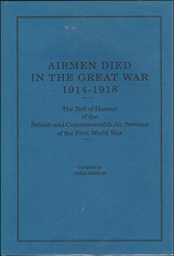 9781871505818: Airmen Died in the Great War, 1914-18: The Roll of Honour of the British and Commonwealth Air Services of the First World War