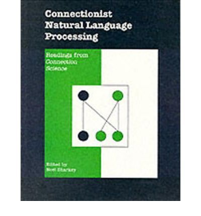 Connectionist Natural Language Processing. Readings from Connection Science.: Sharkey, Noel [Ed]