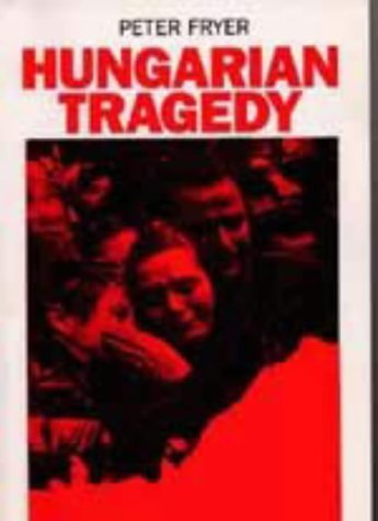 9781871518146: Hungarian Tragedy: And Other Writings on the 1956 Hungarian Revolution