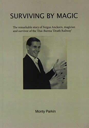 9781871525168: Surviving by Magic: The Remarkable Story of Fergus Anckorn, Magician and Survivor of the Thai-Burma Death Railway