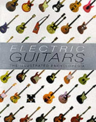 Electric Guitars: The Illustrated Encyclopedia (1871547660) by Bacon, Tony