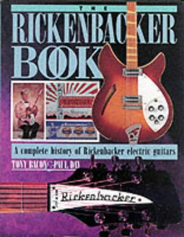 The Rickenbacker Book: A Complete History of Rickenbacker Guitars (Guitar Profile) (1871547695) by Tony Bacon; Paul Day