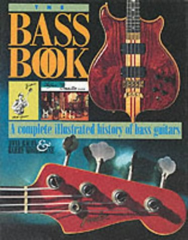 9781871547849: The Bass Book: Complete Illustrated History of Bass Guitar (Guitar Profile)