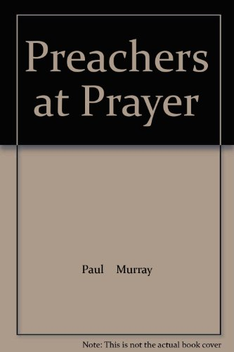 Preachers at Prayer: Murray, Paul