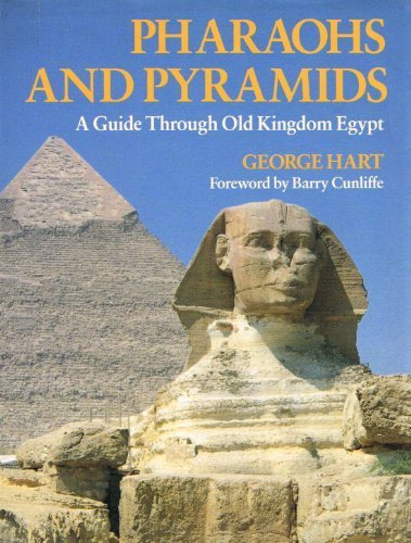 Pharaohs and Pyramids: Guide Through Old Kingdom: Hart, George