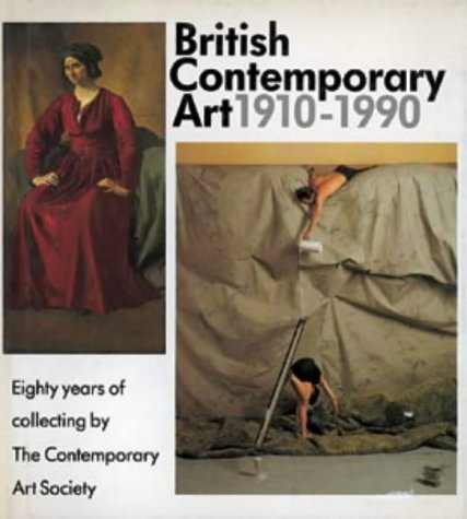 British Contemporary Art, 1910-1990: Eighty Years of Collecting by the Contemporary Art Society (...