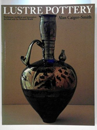 Lustre Pottery: Technique, Tradition and Innovation in: Caiger-Smith, Alan