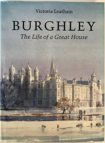 Burghley The Life of a Great House: Leatham, Lady Victoria