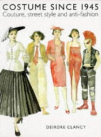 Costume Since 1945 (Fashion & Textiles): Deidre Clancy