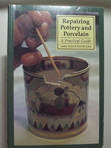 Repairing Pottery and Porcelain: A Complete Guide: Lesley Acton, Paul