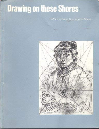 9781871575088: Drawing on these shores: A view of British drawing & its affinities