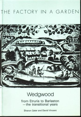 The Factory in a Garden, Wedgwood from Etruria to Barlaston, the transitional years.