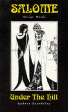 Salome/Under the Hill: Salome/under The Hill WITH: Aubrey Beardsley; Oscar