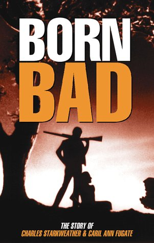 Born Bad - The Story Of Charles Starkweather and Caril Ann Fugate