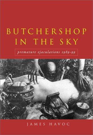 Butchershop in the Sky: Premature Ejaculations, 1989-99: James Havoc