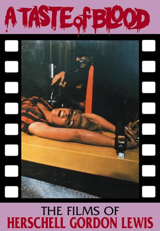 A Taste Of Blood: The Films of Herschell Gordon Lewis