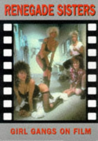 9781871592924: 11: Renegade Sisters: Girl Gangs on Film (Creation Cinema Collection)