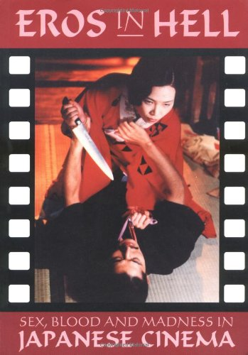 9781871592931: Eros in Hell: Sex, Blood and Madness in Japanese Cinema (Creation Cinema Collection)