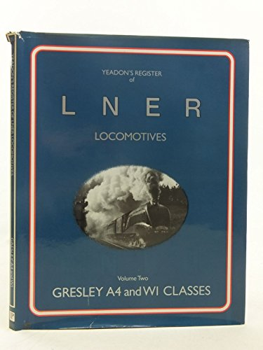 Register of London and North Eastern Railway Locomotives: Gresley A4 and W1 Classes volume two 2 &#...