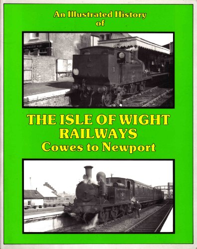 Illustrated History of the Isle of Wight Railways Cowes to Newport