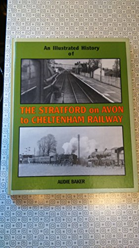 Illustrated History of the Stratford-on-Avon to Cheltenham: Baker, Audie