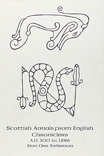 Scottish Annals from English Chroniclers A.D. 500 to 1286: Anderson, Alan Orr, Anderson, Marjorie (...