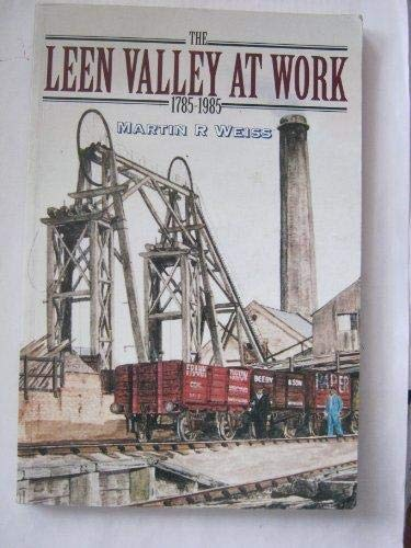 The Leen Valley at Work 1785-1985.