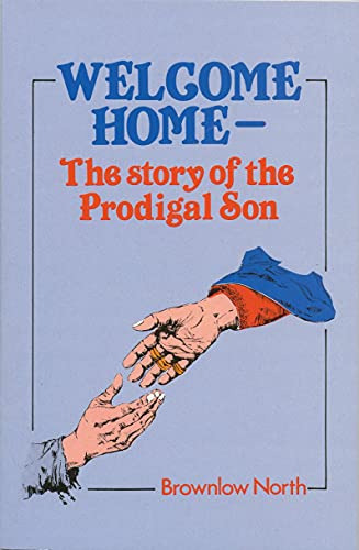 Welcome Home: The Story of the Prodigal: Brownlow North