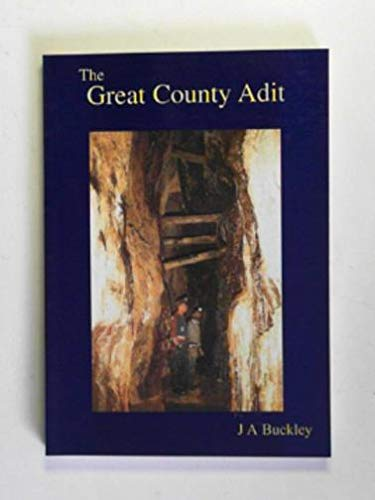 9781871678512: The Great County Adit: The background development and significance of the most important piece of mining engineering in Cornish history