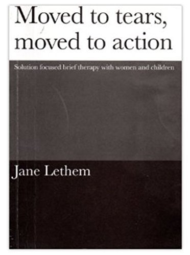 9781871697681: Moved to Tears, Moved to Action: Solution Focused Therapy with Women and Children