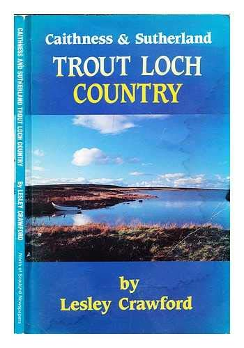 Caithness and Sutherland Trout Loch Country: Crawford, Lesley