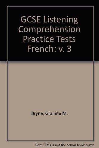 GCSE Listening Comprehension Practice Tests French: Volume 3 3: Grainne M. Bryne