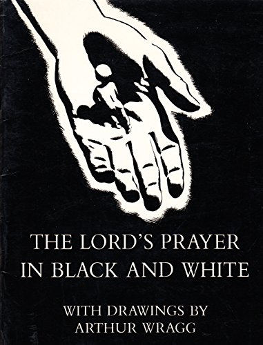 The Lord's Prayer in Black and White: WRAGG Arthur