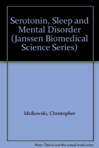 Serotonin, Sleep and Mental Disorder (Janssen Biomedical Science Series): Idzikowski, Christopher