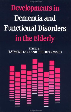 Developments in Dementia and Functional Disorders in the Elderly (Old age psychiatry series) (1871816270) by Levy, Raymond