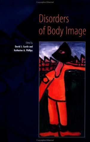 Disorders of Body Image: Editor-David Castle; Editor-Katherine