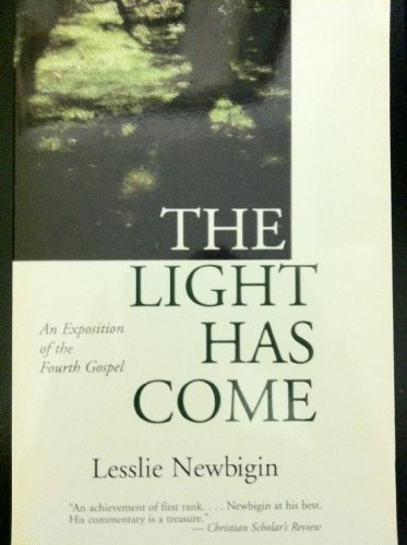 The Light Has Come: An Exposition of the Fourth Gospel (Commentary on John's Gospel) (1871828317) by Lesslie Newbigin