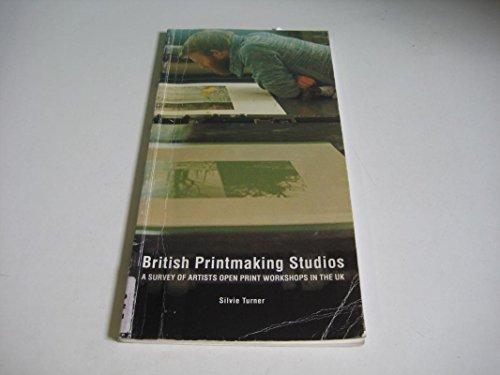 British Printmaking Studios : A Survey of Artists' Open Print Workshops in the U. K.: Turner, ...
