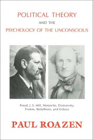 9781871871487: Political Theory and the Psychology of the Unconscious: Freud, J. S. Mill, Nietzsche, Dostoevsky, Fromm, Bettelheim, and Erikson